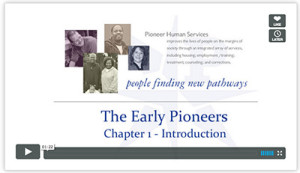 Pioneer Human Services - The Early Pioneer Series